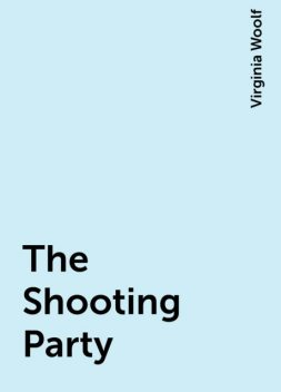 The Shooting Party, Virginia Woolf