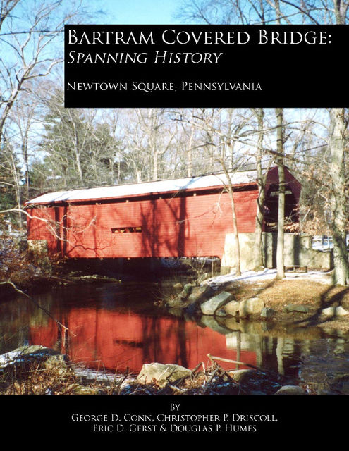 Bartram Covered Bridge: Spanning History, Christopher P. Driscoll, George D. Conn
