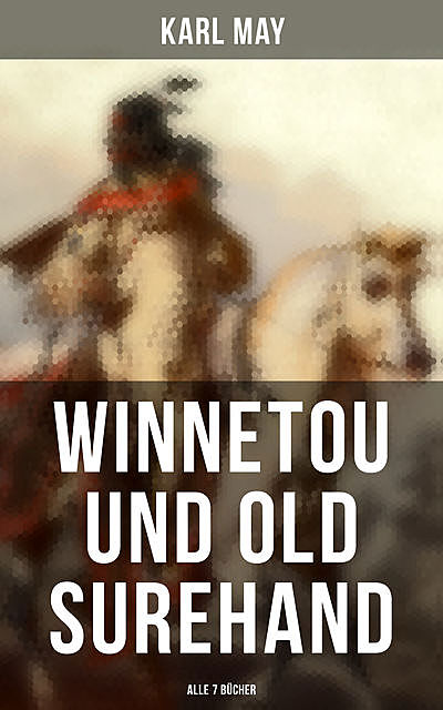 Winnetou und Old Surehand (Alle 7 Bücher), Karl May