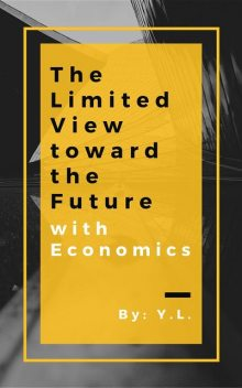 Limited View toward the Future with Economics, Y.L.