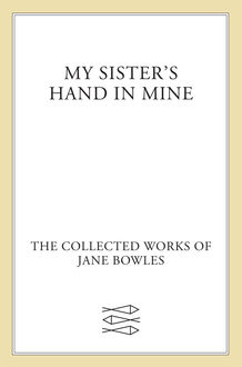 My Sister's Hand in Mine, Jane Bowles