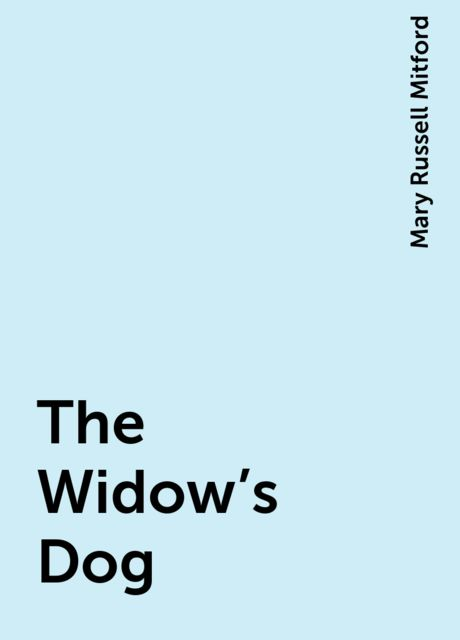 The Widow's Dog, Mary Russell Mitford