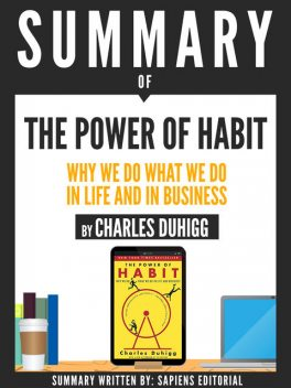 """Summary Of """"The Power Of Habit: Why We Do What We Do In Life And Business – By Charles Duhigg"""", DELTA"""