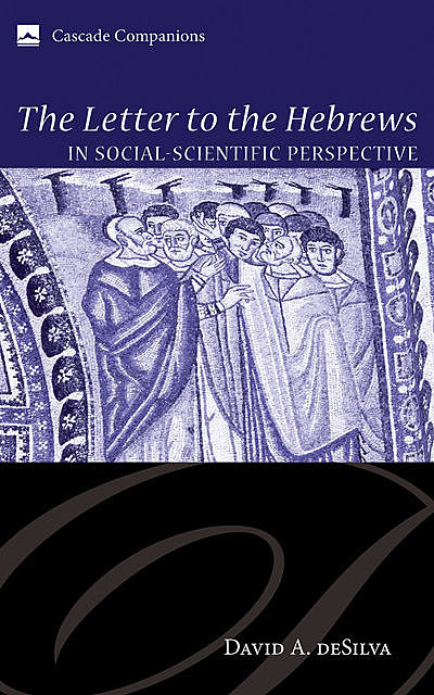 The Letter to the Hebrews in Social-Scientific Perspective, David deSilva