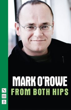 From Both Hips (NHB Modern Plays), Mark O'Rowe