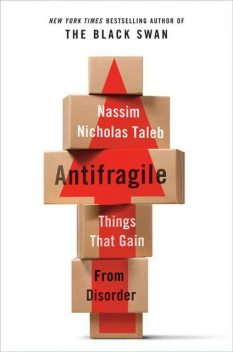 Antifragile: Things That Gain From Disorder, Nassim Nicholas Taleb