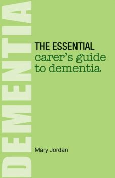 The Essential Carer's Guide to Dementia, Mary Jordan