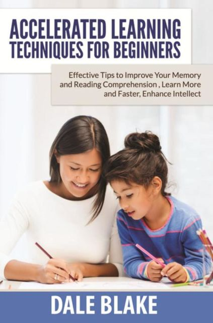 Accelerated Learning Techniques For Beginners, Dale Blake