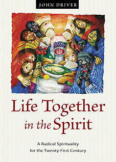 Life Together in the Spirit, John Driver