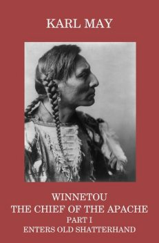 Winnetou, the Chief of the Apache, Part I, Enters Old Shatterhand, Karl May