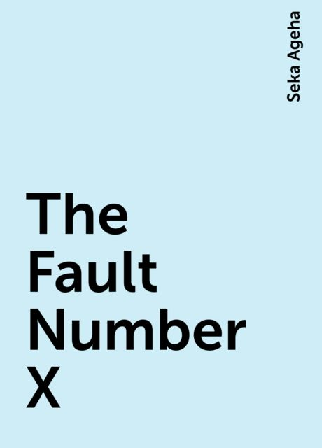 The Fault Number X, Seka Ageha