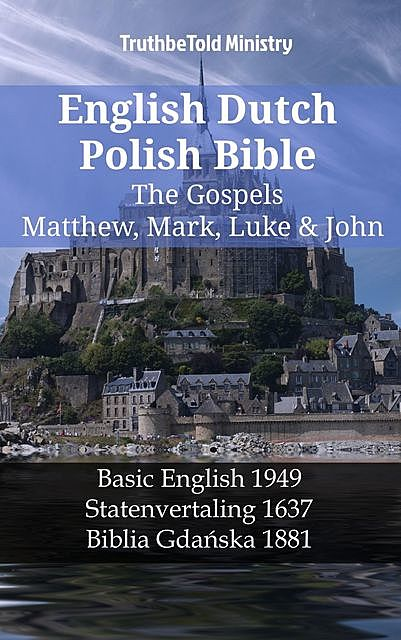 English Dutch Polish Bible – The Gospels – Matthew, Mark, Luke & John, TruthBeTold Ministry