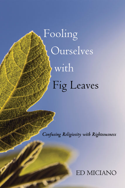 Fooling Ourselves with Fig Leaves, Ed Miciano