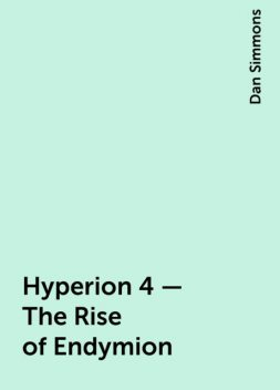 Hyperion 4 – The Rise of Endymion, Dan Simmons