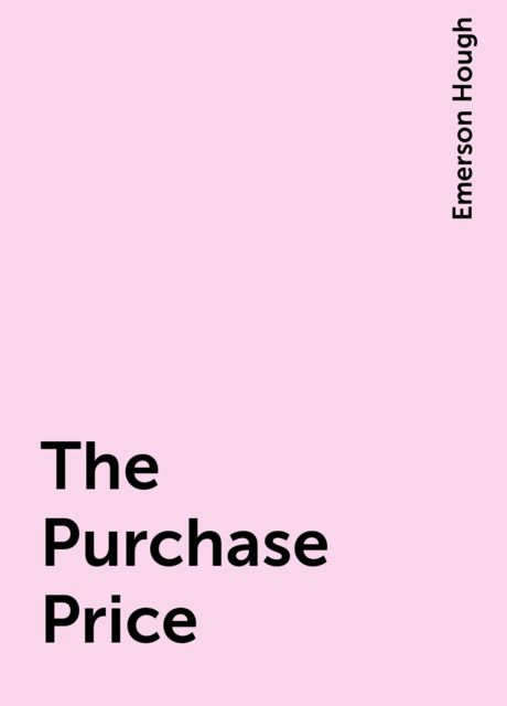 The Purchase Price, Emerson Hough