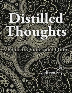 Distilled Thoughts, Jeffrey Fry