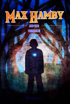 Max Hamby and the Blue Fire, Kathy Cyr