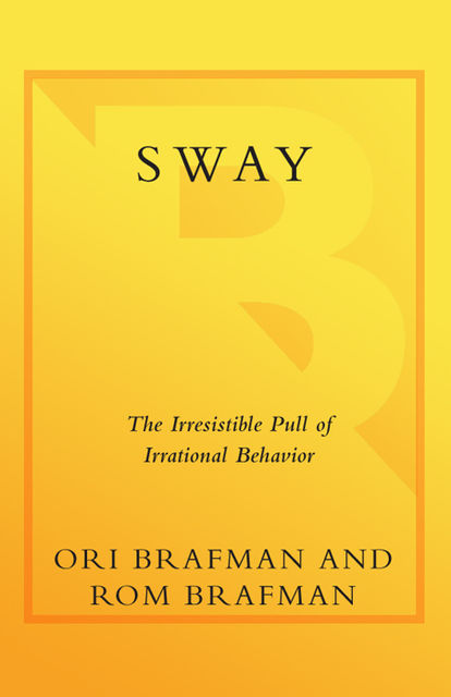 Sway: The Irresistible Pull of Irrational Behavior, amp, Brafman Brafman, Ori, Rom Brafman
