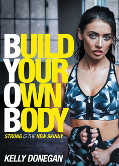 Build Your Own Body, Kelly Donegan