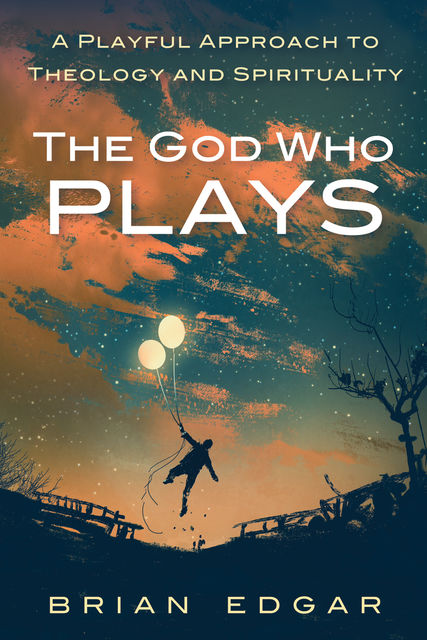 The God Who Plays, Brian Edgar