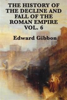History of the Decline and Fall of the Roman Empire Vol 6, Edward Gibbon