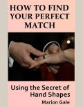 How to Find Your Perfect Match: Using the Secret of Hand Shapes, Marion Gale