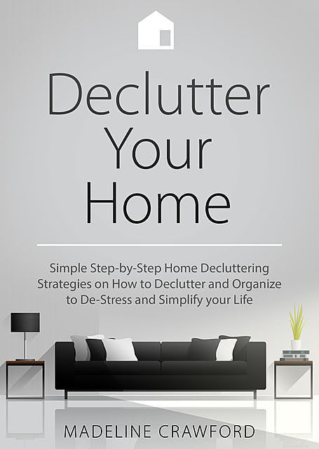 Declutter your Home, Madeline Crawford