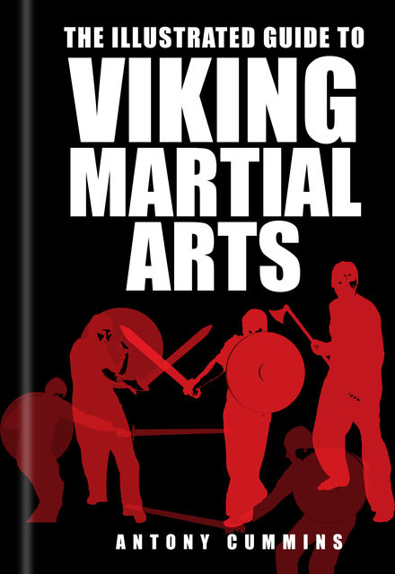 The Illustrated Guide to Viking Martial Arts, Antony Cummins