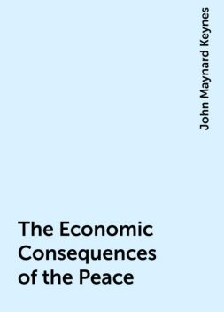 The Economic Consequences of the Peace, John Maynard Keynes