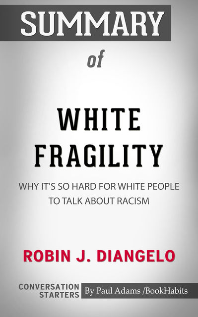 Summary of White Fragility: Why It's So Hard for White People to Talk About Racism, Paul Adams
