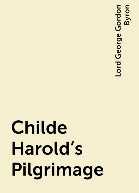 Childe Harold's Pilgrimage, Lord George Gordon Byron
