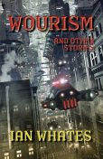 Wourism & Other Stories, Ian Whates