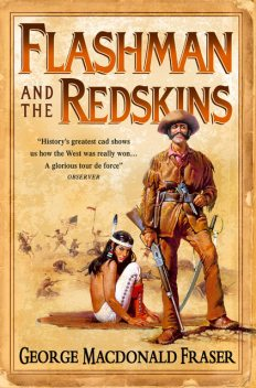 Flashman and the Redskins (The Flashman Papers, Book 6), George MacDonald Fraser