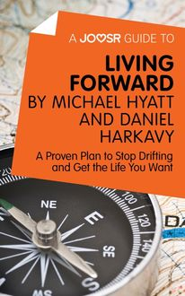A Joosr Guide to… Living Forward by Michael Hyatt and Daniel Harkavy, Joosr