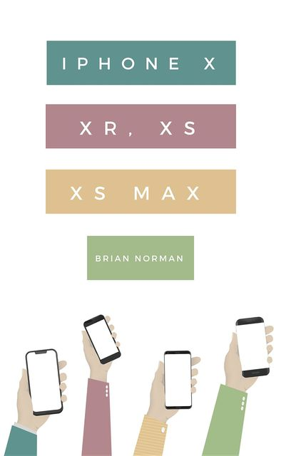 The Ridiculously Simple Guide to iPhone X, XR, XS, and XS Max, Brian Norman