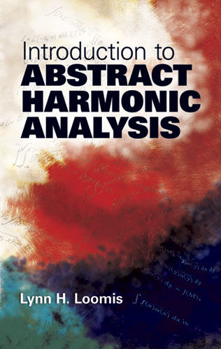 Introduction to Abstract Harmonic Analysis, Lynn H.Loomis