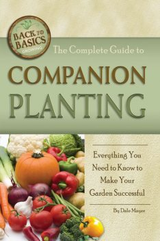 The Complete Guide to Companion Planting, Dale Mayer