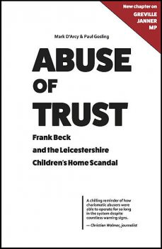 Abuse of Trust: Frank Beck and the Leicestershire Children's Home Scandal, Mark D'Arcy, Paul Gosling
