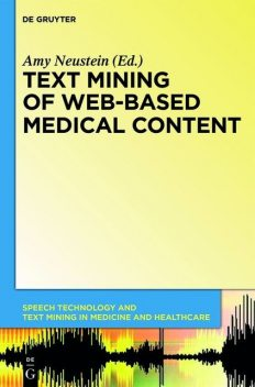Text Mining of Web-Based Medical Content, Amy Neustein