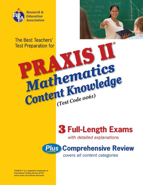 PRAXIS II Mathematics Content Knowledge, Editors of REA, Mel Friedman