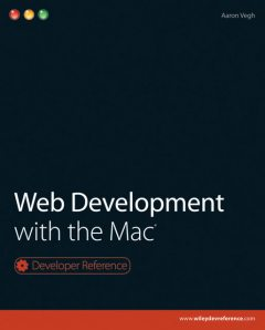 Web Development with the Mac, Aaron Vegh