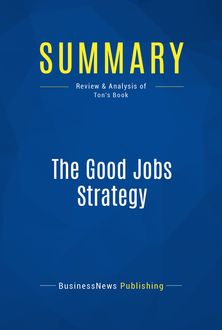 Summary: The Good Jobs Strategy, BusinessNews Publishing