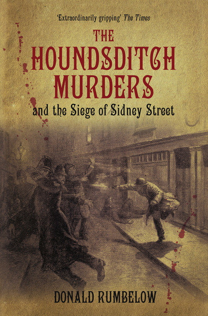 The Houndsditch Murders and the Siege of Sidney Street, Donald Rumbelow