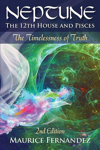 Neptune, the 12th house, and Pisces – 2nd Edition, Maurice Fernandez