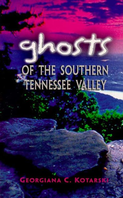 Ghosts of the Southern Tennessee Valley, Georgiana Kotarski