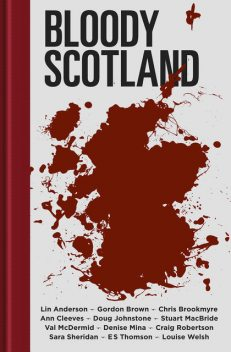 Bloody Scotland, Lin Anderson, Val McDermid, Denise Mina, Stuart MacBride, Sara Sheridan, Doug Johnstone, Gordon Brown, Louise Welsh, Ann Cleeves, Craig Robertson, Chris Brookmyre, E.S. Thomson