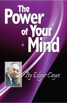 The Power of Your Mind, Edgar Cayce