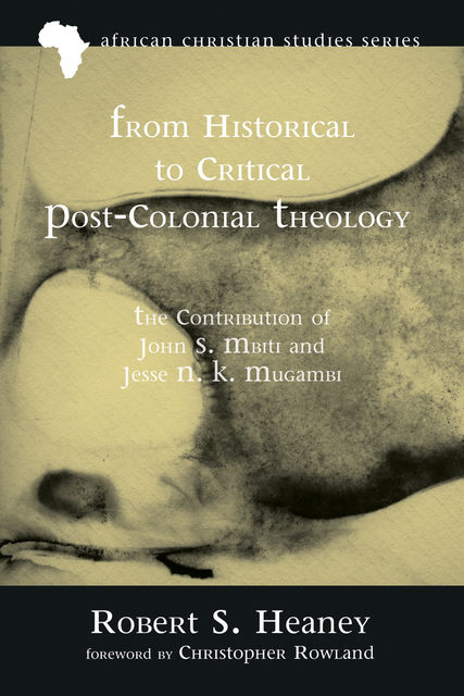 From Historical to Critical Post-Colonial Theology, Robert S. Heaney