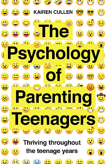 A Practical Guide to the Psychology of Parenting Teenagers, Kairen Cullen