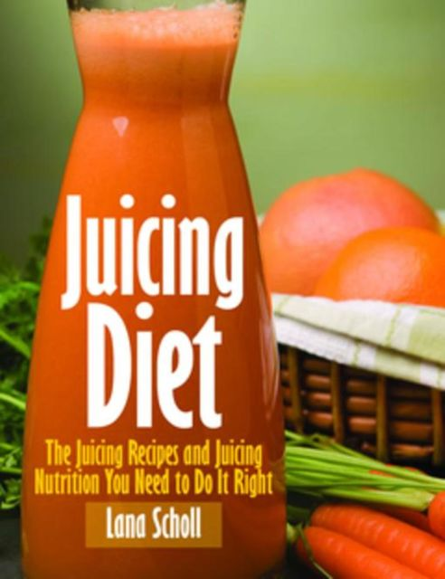 Juicing Diet, Lana Scholl